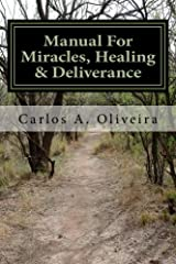 Manual For Miracles, Healing & Deliverance: Freedom From Demons, Diseases, Curses & Witchcraft Paperback
