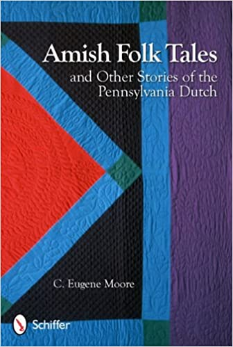 amish folk tales other stories of the pennsylvania dutch c  amish folk tales other stories of the pennsylvania dutch c eugene moore 9780764338090 com books