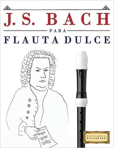 J. S. Bach para Flauta Dulce: 10 Piezas Fáciles para Flauta Dulce Libro para Principiantes: Amazon.es: Easy Classical Masterworks: Libros