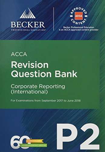 ACCA Approved – P2 Corporate Reporting (INT) (September 2017 to June 2018 Exams): Revision Question Bank