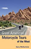 Great American Motorcycle Tours of the West, Gary McKechnie, 1598805835