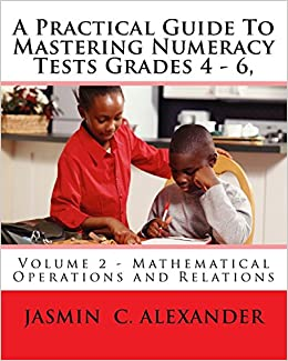 Book A Practical Guide To Mastering Numeracy Tests Grades 4 - 6, Volume 2 - Mathematical Operations and Relations