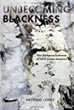Unbecoming Blackness, Antonio Lopez, 0814765475