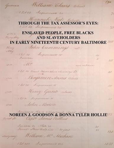 Through the Tax Assessor's Eyes: Enslaved People, Free Blacks and Slaveholders in Early Nineteenth Century Baltimore [Maryland] ebook