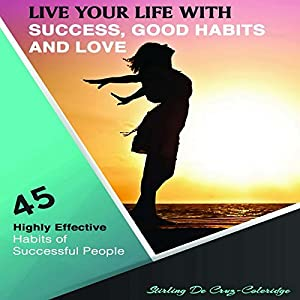 Live Your Life with Success, Good Habits and Love Audiobook