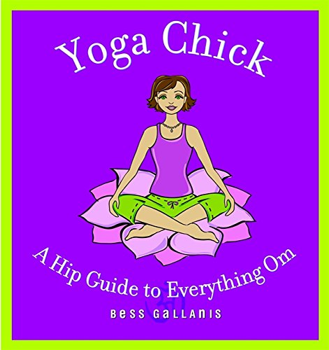 Yoga Chick: A Hip Guide to Everything Om Hip Chick