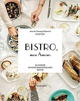 Bistro Mon Amour Klassiker Aus Der Franzosischen Kuche Amazon De