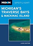Moon Spotlight Michigan's Traverse Bays and Mackinac Island, Laura Martone, 1598809237