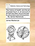 The History of Health, and the Art of Preserving It, James MacKenzie, 1170583431