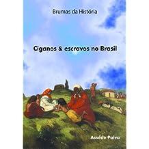 BRUMAS DA HISTÓRIA: CIGANOS & ESCRAVOS NO BRASIL (Portuguese Edition)