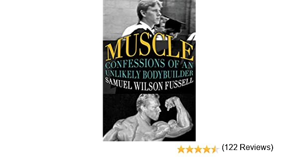 Amazon muscle confessions of an unlikely bodybuilder ebook amazon muscle confessions of an unlikely bodybuilder ebook samuel wilson fussell kindle store fandeluxe Ebook collections