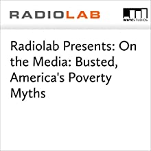 Radiolab Presents: On the Media: Busted, America's Poverty Myths Miscellaneous by Jad Abumrad, Robert Krulwich, Brooke Gladstone