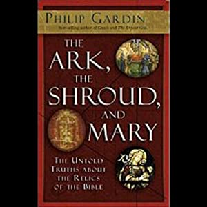 The Ark, the Shroud, and Mary Audiobook