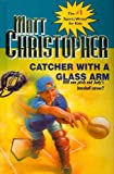 Catcher with a Glass Arm, Matt Christopher, 0812437519