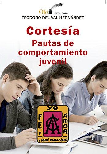 Cortesía: Pautas de comportamiento juvenil (Spanish Edition) by [del Val, Teodoro