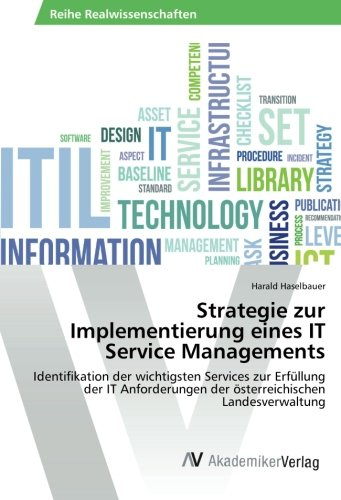 Strategie zur Implementierung eines IT Service Managements: Identifikation der wichtigsten Services zur Erfüllung der IT Anforderungen der österreichischen Landesverwaltung (German Edition) PDF