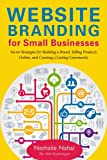 img - for Website Branding for Small Businesses: Secret Strategies for Building a Brand, Selling Products Online, and Creating a Lasting Community book / textbook / text book