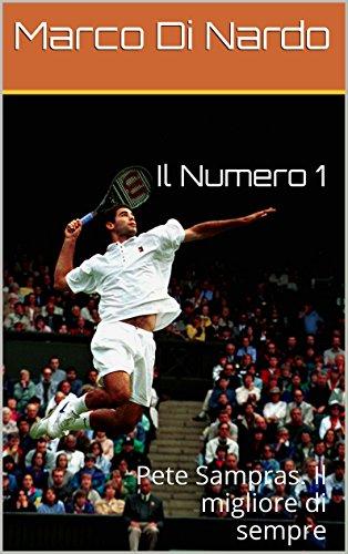 Roger Rod Laver Federer (Il Numero 1: Pete Sampras. Il migliore di sempre (Italian Edition))