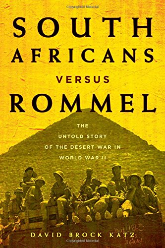 South Africans versus Rommel: The Untold Story of the Desert War in World War II (8th Army Ww2)