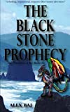 The Black Stone Prophecy (Volume 1) by Alex Baj