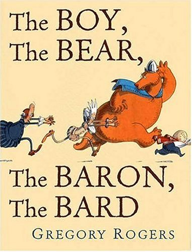 By Gregory Rogers The Boy, The Bear, The Baron, The Bard (1st First Edition) [Hardcover] (The Boy The Bear The Baron The Bard)