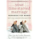 Your Time-Starved Marriage Workbook for Women: How to Stay Connected at the Speed of Life
