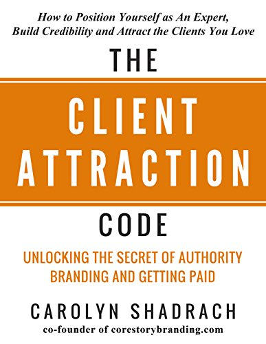 The Client Attraction Code: How to Position Yourself as An Expert, Build Credibility and Attract the Clients You Love PDF