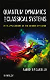 Quantum Dynamics for Classical Systems : With Applications of the Number Operator, Bagarello, F., 1118370686