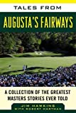 Tales from Augusta s Fairways: A Collection of the Greatest Masters Stories Ever Told (Tales from the Team)