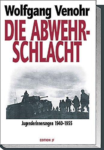 Die Abwehrschlacht: Jugenderinnerungen 1940-1955