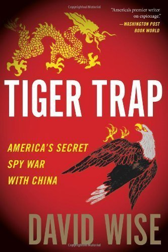 Tiger Trap: America's Secret Spy War with China 1st (first) Edition by Wise, David published by Houghton Mifflin Harcourt (Tiger Trap)