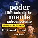 El Poder Ilimitado de la Mente Subconciente [The Limitless Power of the Subconscious Mind] Audiobook by Camilo Cruz Narrated by Camilo Cruz