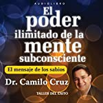El Poder Ilimitado de la Mente Subconciente [The Limitless Power of the Subconscious Mind]  | Dr. Camilo Cruz