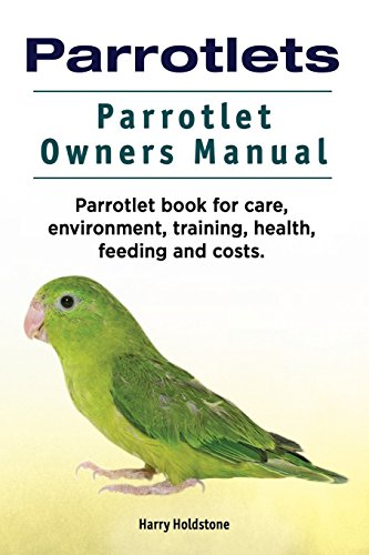 Parrotlets. Parrotlet Owners Manual. Parrotlet Book for Care, Environment, Training, Health, Feeding and Costs. by Zoodoo Publishing