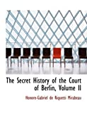 The Secret History of the Court of Berlin, Honorac-Gabriel De Riquetti Mirabeau, 055451091X