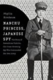 Manchu Princess, Japanese Spy: The Story of Kawashima Yoshiko, the Cross-Dressing Spy Who Commanded Her Own Army (Asia Perspectives: History, Society and Culture)