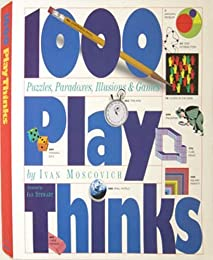1000 Play Thinks: Puzzles, Paradoxes, Illusions & Games