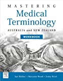 Mastering Medical Terminology Workbook: Australia and New Zealand, 1e, Sue Walker BAppSc (MRA)  GradDip (Public Health)  MHlthSc, Maryann Wood BBus (Health Admin)  MHlthSc, Jenny Nicol BBus (Health Admin)  MPH, 0729541126