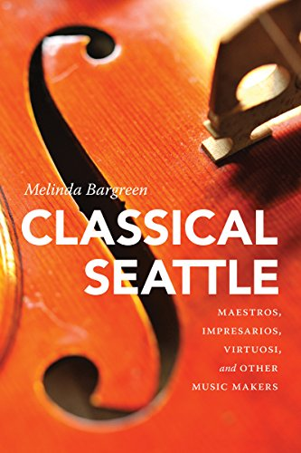 (Classical Seattle: Maestros, Impresarios, Virtuosi, and Other Music Makers (McLellan)