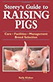Storey's Guide to Raising Pigs, Kelly Klober, 1580173268