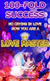 100-FOLD SUCCESS NO CRYING IN LOVE NOW YOU ARE A LOVE MASTER