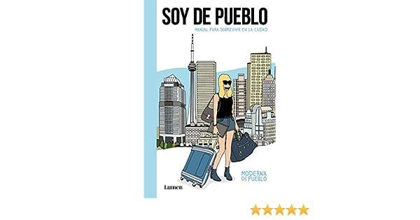 Soy de pueblo / I am from Town: Manual para sobrevivir en la ...