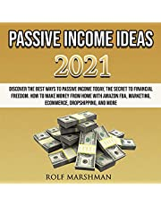 Passive Income Ideas 2021: Discover the Best Ways to Passive Income Today, the Secret to Financial Freedom. How to Make Money from Home with Amazon FBA, Marketing, Ecommerce, Dropshipping, and More