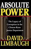 Absolute Power: The Legacy of Corruption in the Clinton-Reno Justice Department