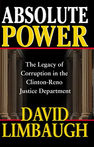 Absolute Power: The Legacy of Corruption in the Clinton-Reno Justice Department -