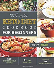 Latest Edition              This's The Complete Keto Diet Cookbook For Beginners with 600 Delicious meals.       Starting a new diet is often tough. But here that won't be a problem with our 21 day meal plan. You will now exac...