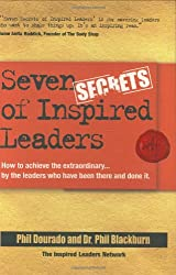 Seven Secrets of Inspired Leaders: How to Achieve the Extraordinary...By Leaders Who Have Been There and Done It