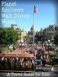 Planet Explorers Walt Disney World: A Travel Guide for Kids