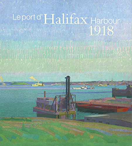 Halifax Harbour 1918 (Hardcover) - Two wartime artists, & a city ravaged by an explosion. Two perspectives on Halifax one year after the Explosion.