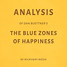 Analysis of Dan Buettner's The Blue Zones of Happiness Audiobook by Milkyway Media Narrated by Dwight Equitz